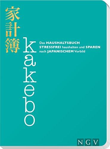 Kakebo - Das Haushaltsbuch: Stressfrei haushalten und sparen nach japanischem Vorbild. Eintragbuch