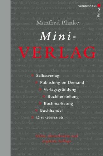 Mini-Verlag: Selbstverlag, Publishing on Demand, Verlagsgründung, Buchherstellung, Buchmarketing,...