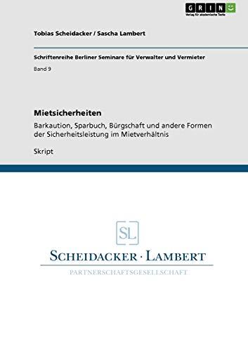Mietsicherheiten: Barkaution, Sparbuch, Bürgschaft und andere Formen der Sicherheitsleistung im...