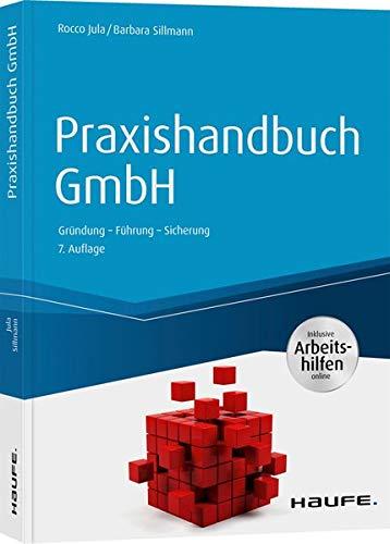 Praxishandbuch GmbH - inkl. Arbeitshilfen online: Gründung - Führung - Sicherung (Haufe Fachbuch)