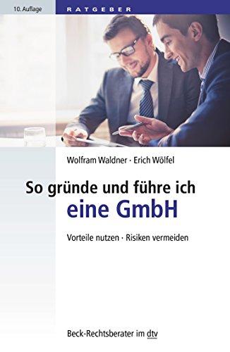 So gründe und führe ich eine GmbH: Vorteile nutzen, Risiken vermeiden (Beck-Rechtsberater im dtv)