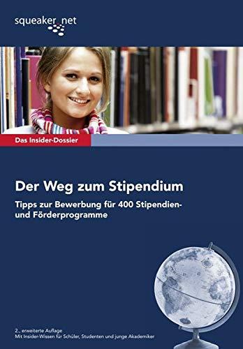 Das Insider-Dossier: Der Weg zum Stipendium: Tipps zur Bewerbung für 400 Stipendien- und...