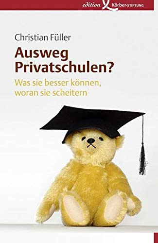Ausweg Privatschulen?: Was sie besser können, woran sie scheitern