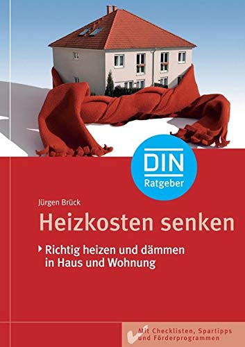 Heizkosten senken: Richtig heizen und dämmen in Haus und Wohnung. Mit Checklisten, Spar-Tipps und...