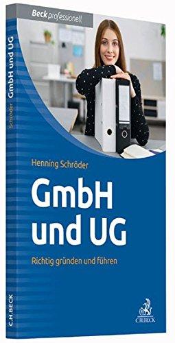 GmbH und UG: Richtig gründen und führen