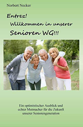 Entrez! Willkommen in unserer Senioren WG!: Ein optimistischer Ausblick und echter Mutmacher für...