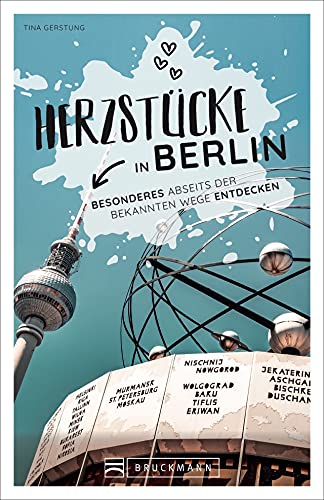 Berlin Stadtführer: Herzstücke in Berlin – Besonderes abseits der bekannten Wege entdecken....