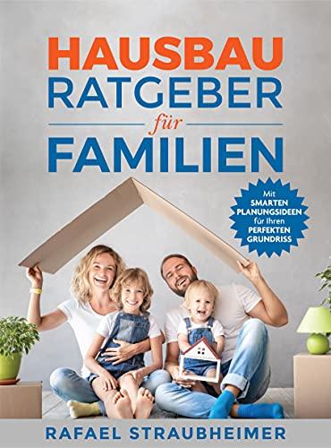 Schritt für Schritt Ihr Haus bauen - Der Hausbau Ratgeber für Familien: Mit smarten Planungsideen...