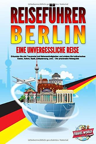 REISEFÜHRER BERLIN - Eine unvergessliche Reise: Erkunden Sie alle Traumorte und Sehenswürdigkeiten...