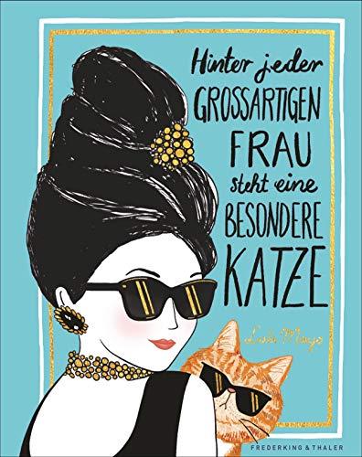 Hinter jeden großartigen Frau steht eine besondere Katze. Ein liebevoll illustriertes Geschenkbuch...