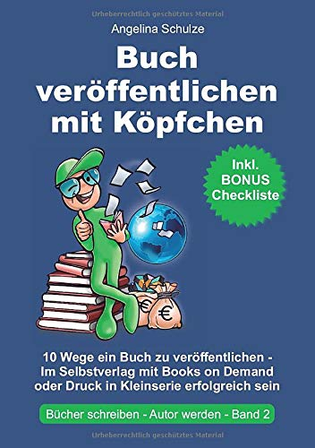Buch veröffentlichen mit Köpfchen: 10 Wege ein Buch zu veröffentlichen – Im Selbstverlag mit...