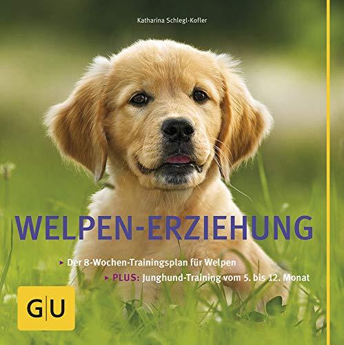 Welpen-Erziehung: Der 8-Wochen-Trainingsplan für Welpen. Plus Junghund-Training vom 5. bis 12....