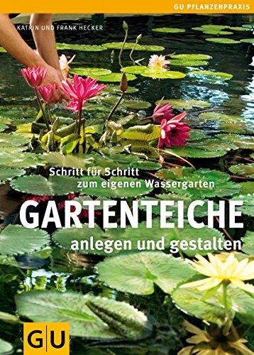 Gartenteiche anlegen und gestalten: Schritt für Schritt zum eigenen Wassergarten (GU Praxisratgeber...